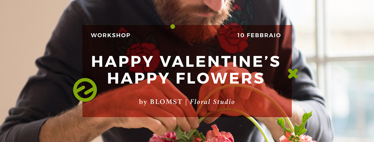 Workshop Happy Valentine's happy flowers - 10 Febbraio 2019
